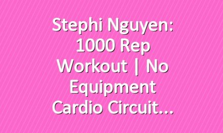 Stephi Nguyen: 1000 Rep Workout | No Equipment Cardio Circuit