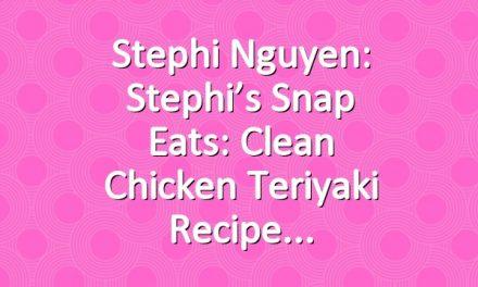 Stephi Nguyen: Stephi's Snap Eats: Clean Chicken Teriyaki Recipe