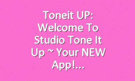 Toneit UP: Welcome to Studio Tone It Up ~ Your NEW App!