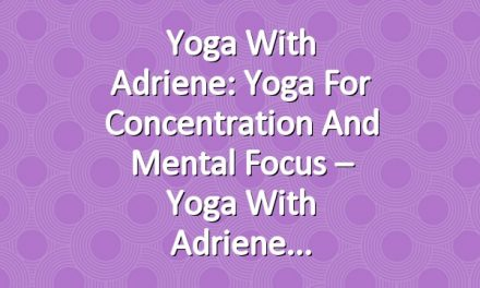 Yoga With Adriene: Yoga For Concentration and Mental Focus – Yoga With Adriene
