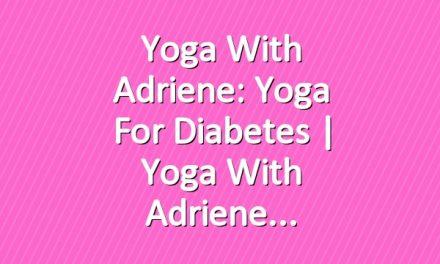 Yoga With Adriene: Yoga For Diabetes  |  Yoga With Adriene