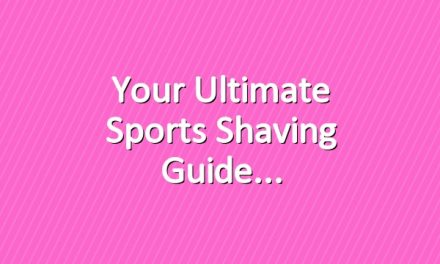 Your Ultimate Sports Shaving Guide