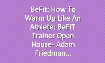 BeFit: How to Warm Up Like an Athlete: BeFiT Trainer Open House- Adam Friedman