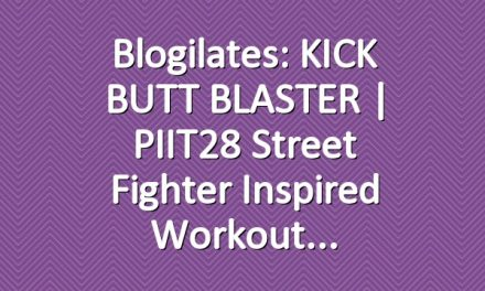 Blogilates: KICK BUTT BLASTER | PIIT28 Street Fighter Inspired Workout