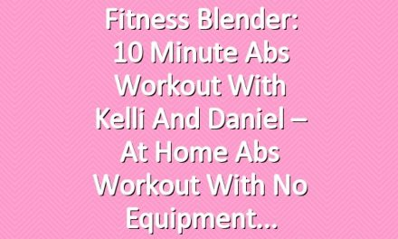 Fitness Blender: 10 Minute Abs Workout with Kelli and Daniel – At Home Abs Workout with no Equipment