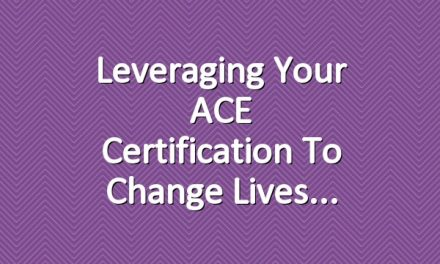 Leveraging your ACE Certification to Change Lives