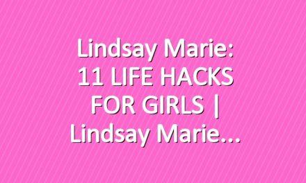 Lindsay Marie: 11 LIFE HACKS FOR GIRLS | Lindsay Marie