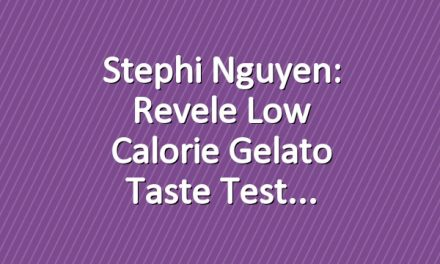 Stephi Nguyen: Revele Low Calorie Gelato Taste Test