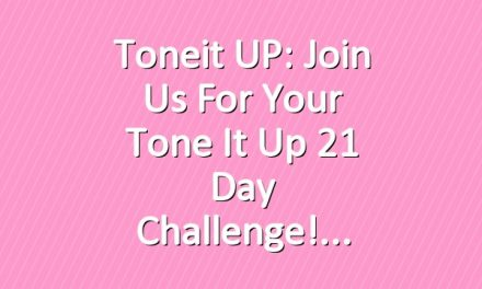 Toneit UP: Join Us For Your Tone It Up 21 Day Challenge!