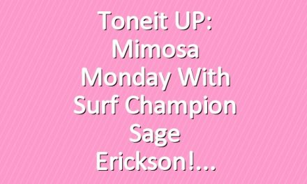 Toneit UP: Mimosa Monday with Surf Champion Sage Erickson!
