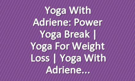 Yoga With Adriene: Power Yoga Break     Yoga For Weight Loss     Yoga With Adriene