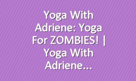 Yoga With Adriene: Yoga for ZOMBIES!     Yoga With Adriene