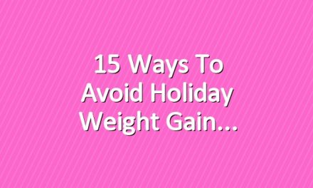 15 Ways to Avoid Holiday Weight Gain