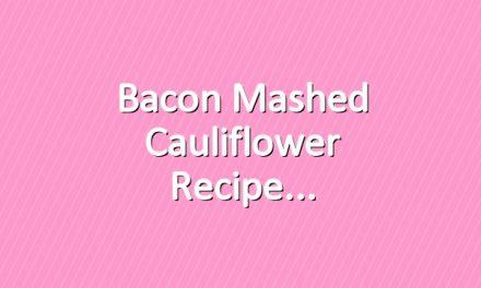 Bacon Mashed Cauliflower Recipe