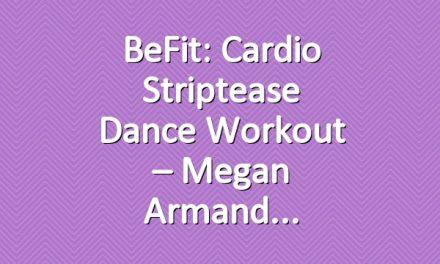 BeFit: Cardio Striptease Dance Workout – Megan Armand