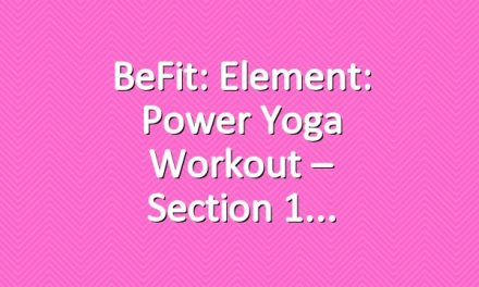 BeFit: Element: Power Yoga Workout – Section 1