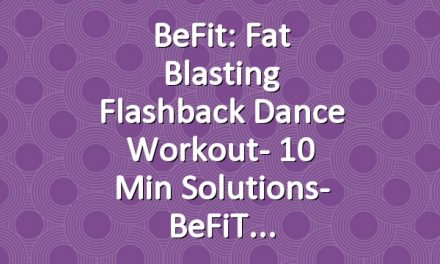 BeFit: Fat Blasting Flashback Dance Workout- 10 Min Solutions- BeFiT