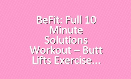 BeFit: Full 10 Minute Solutions Workout – Butt Lifts Exercise