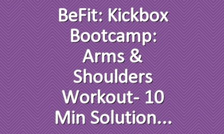 BeFit: Kickbox Bootcamp: Arms & Shoulders Workout- 10 Min Solution