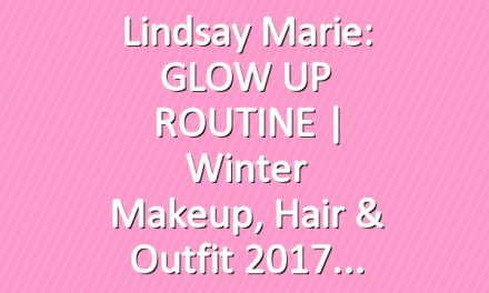 Lindsay Marie: GLOW UP ROUTINE | Winter Makeup, Hair & Outfit 2017