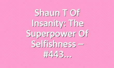 Shaun T of Insanity: The Superpower of Selfishness – #443