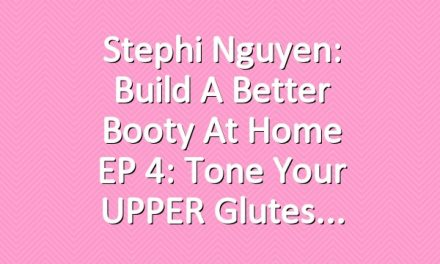 Stephi Nguyen: Build a Better Booty at Home EP 4: Tone Your UPPER Glutes