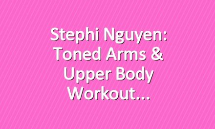 Stephi Nguyen: Toned Arms & Upper Body Workout
