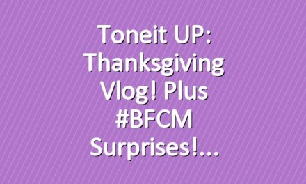 Toneit UP: Thanksgiving Vlog! Plus #BFCM Surprises!
