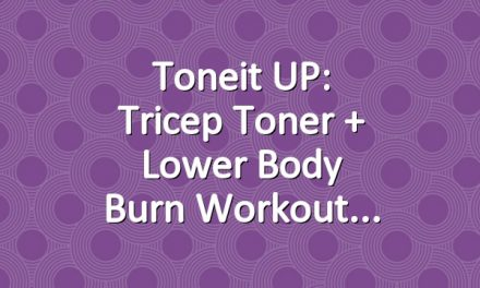 Toneit UP: Tricep Toner + Lower Body Burn Workout