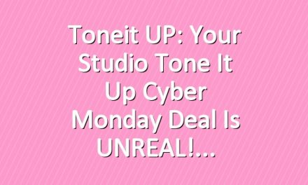 Toneit UP: Your Studio Tone It Up Cyber Monday Deal is UNREAL!