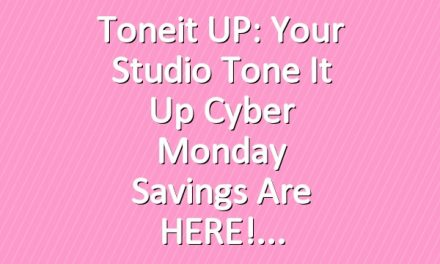 Toneit UP: Your Studio Tone It Up Cyber Monday Savings are HERE!