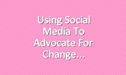 Using Social Media to Advocate for Change