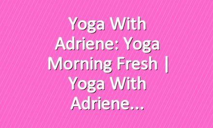 Yoga With Adriene: Yoga Morning Fresh  |  Yoga With Adriene