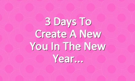 3 Days to Create a New You in the New Year