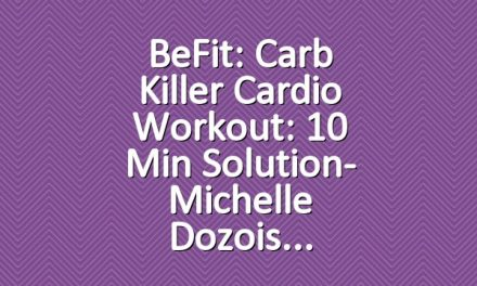 BeFit: Carb Killer Cardio Workout: 10 Min Solution- Michelle Dozois