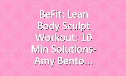 BeFit: Lean Body Sculpt Workout: 10 Min Solutions- Amy Bento
