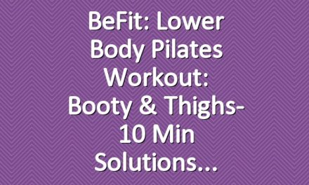 BeFit: Lower Body Pilates Workout: Booty & Thighs- 10 Min Solutions