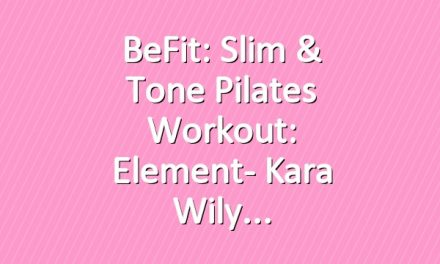 BeFit: Slim & Tone Pilates Workout: Element- Kara Wily