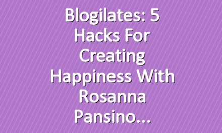 Blogilates: 5 Hacks for Creating Happiness with Rosanna Pansino