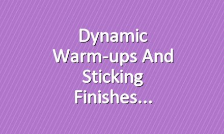 Dynamic Warm-ups and Sticking Finishes
