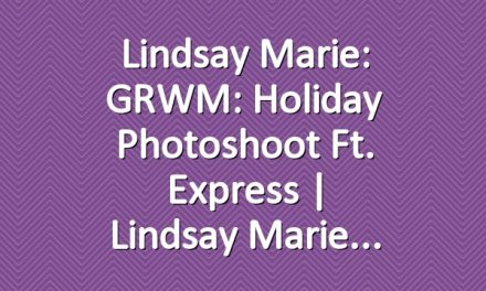 Lindsay Marie: GRWM: Holiday Photoshoot ft. Express | Lindsay Marie