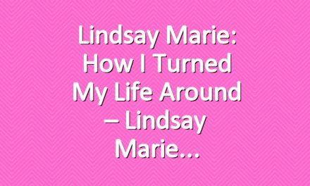 Lindsay Marie: How I Turned my Life Around – Lindsay Marie