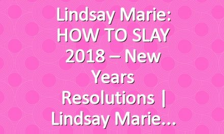 Lindsay Marie: HOW TO SLAY 2018 – New Years Resolutions | Lindsay Marie
