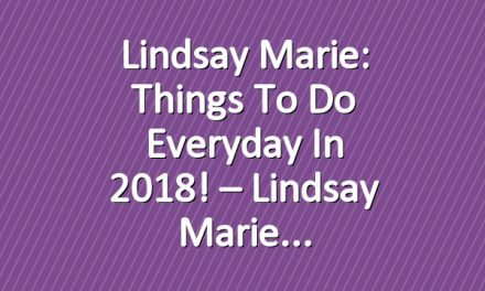 Lindsay Marie: Things to do everyday in 2018! – Lindsay Marie