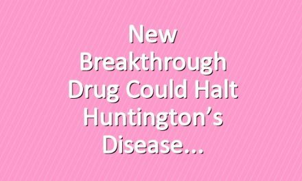 New Breakthrough Drug Could Halt Huntington's Disease