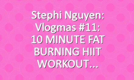 Stephi Nguyen: Vlogmas #11: 10 MINUTE FAT BURNING HIIT WORKOUT