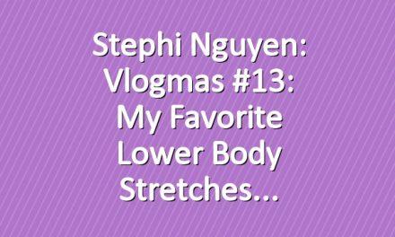 Stephi Nguyen: Vlogmas #13: My Favorite Lower Body Stretches