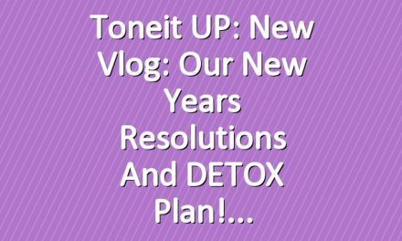 Toneit UP: New Vlog: Our New Years Resolutions and DETOX Plan!