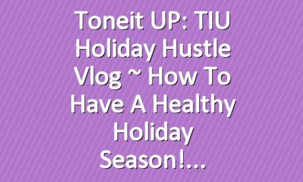 Toneit UP: TIU Holiday Hustle Vlog ~ How to Have a Healthy Holiday Season!