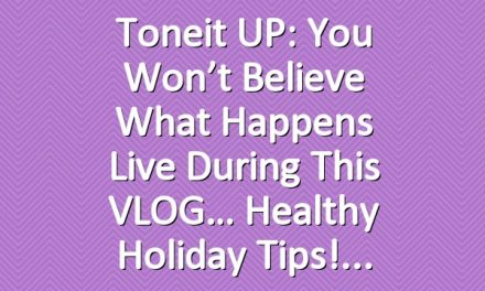 Toneit UP: You won't believe what happens live during this VLOG… Healthy Holiday Tips!